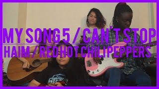 My Song 5/Can't Stop - HAIM/Red Hot Chili Peppers (Ego Audere cover)