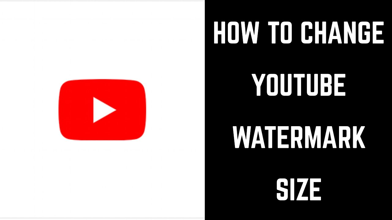 how to change youtube watermark size youtube