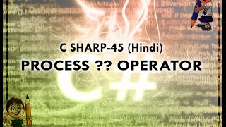 C SHARP-45 HINDI VIDEO TUTORIAL PROCESS ?? OPERATOR