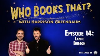 Who Books That? with Harrison Greenbaum, Ep. 14: LANCE BURTON (w/ ELAYNE BOOSER & FIELDING WEST)