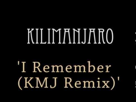Kilimanjaro - I Remember (KMJ Remix) mp3