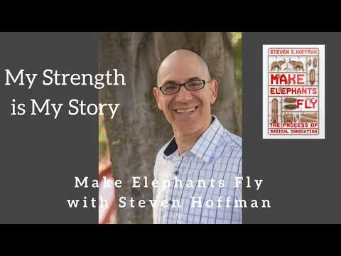 1139 My Strength Is My Story with Steven Hoffman, Make Elephants Fly