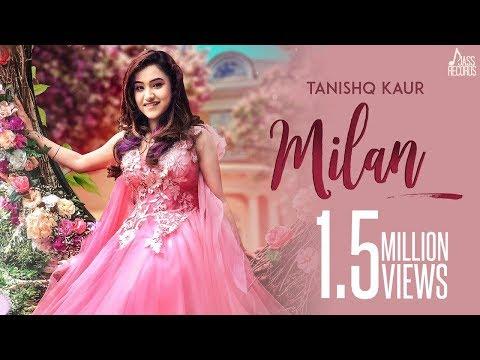 Milan ( Full HD) - Tanishq Kaur | New Punjabi Songs 2019 | Latest Punjabi Song 2019