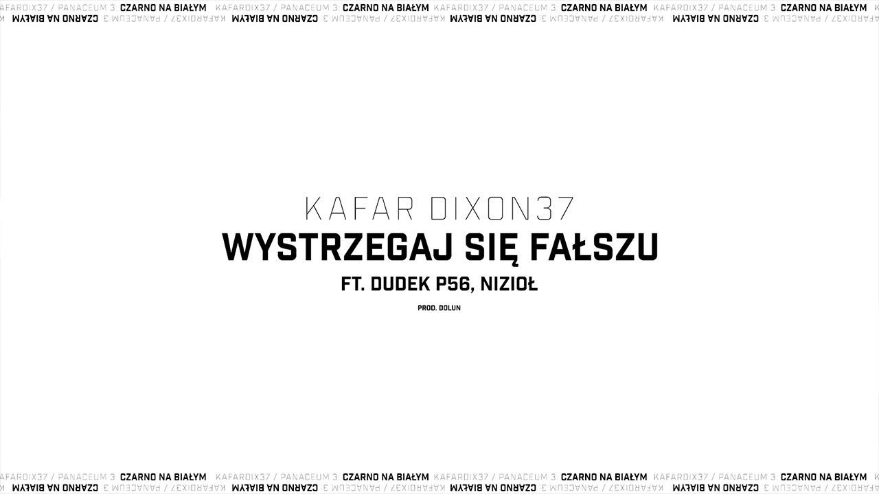 Kafar DIX37 feat. Dudek P56, Nizioł - Wystrzegaj się fałszu