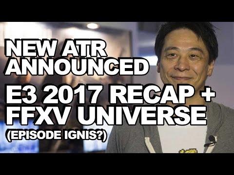 Just Announced: E3 2017 Special Final Fantasy XV ATR Happening 23rd June