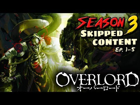 Overlord Season 3 Cut Content - Episodes 1 - 5: What Did The