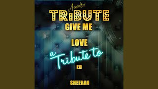 Скачать Give Me Love A Tribute To Ed Sheeran