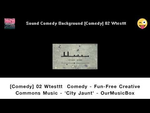 Comedy 02 Wtesttt  Comedy   Fun   Free Creative Commons Music   'City Jaunt'   OurMusicBox