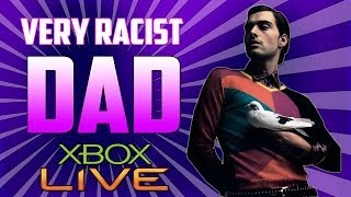 VERY RACIST DAD ON XBOX LIVE!