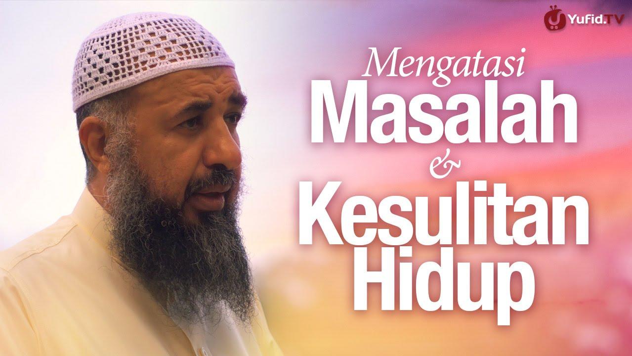 Cara Mengatasi Masalah dan Kesulitan Hidup - Syaikh Prof. Dr. Sulaiman Ar-Ruhaili.