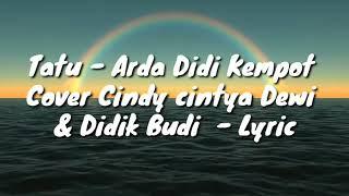 Download Tatu - Arda Didi Kempot cover Cindi Cintya Dewi & Didik Budi -  Lyric