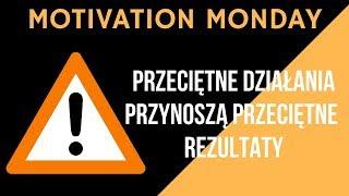 Motivation Monday - Przeciętne działania przynoszą przeciętne rezultaty