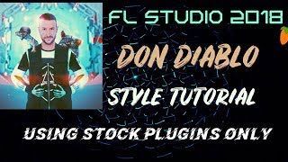 How To Make FUTURE HOUSE MUSIC Like Don Diablo Using Only Stock Plugins 2 [FL Studio 12] + FLP