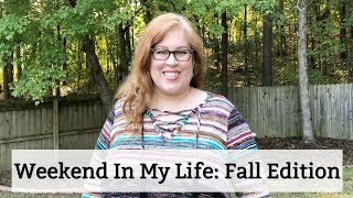 Weekend In My Life   Fall Edition