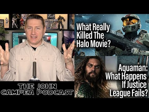 What Killed The Halo Movie? What Happens To Aquaman If JL Fails? The John Campea Podcast
