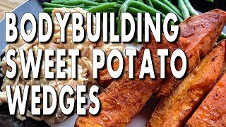 EASY BODYBUILDING SIDE DISH:  Sweet Potato Wedges