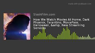 How We Watch Movies At Home, Dark Phoenix, Tarantino, MoviePass, Halloween, & New Streaming Serv
