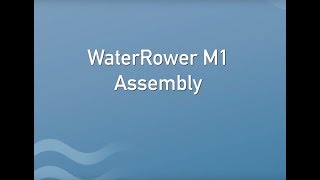 WaterRower M1 Assembly