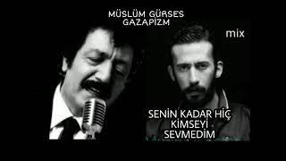 Müslüm Gürses  Gazapizm Senin Kadar Hiç Kimseyi Sevmedim (Mix)
