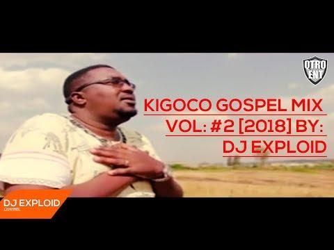 Kigoco Gospel Mix Vol #2 [LATEST 2018] - DJ Exploid ( www.djexploid.com '_' +254712026479 )
