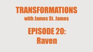 James St. James and Raven: Transformations