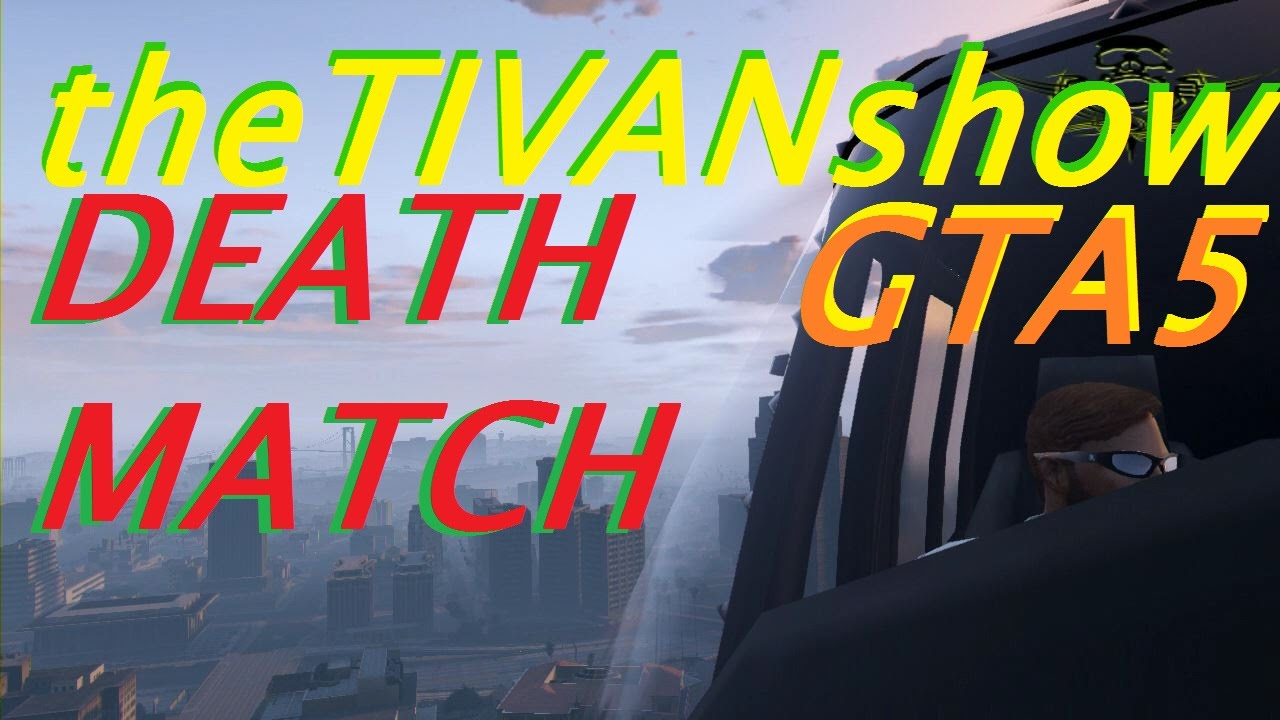 GTA5 - DEATH MATCH - KILL OR BE FILLED
