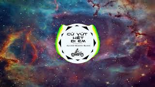 CỨ VỨT HẾT ĐI EM - Pjnboys (AlvinD Martin Remix)