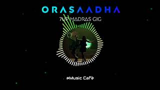 7UP Madras Gig : Orasaadha | Audio Spectrum  🎤
