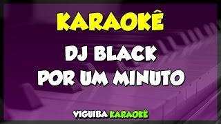 DJ BLACK POR UM MINUTO (KARAOKÊ)
