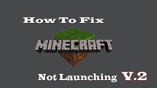 How To Fix Minecraft Not Launching V2 - Tutorial -