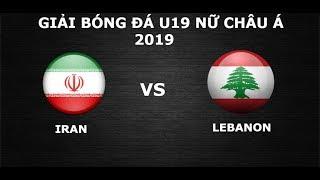 TRỰC TIẾP | U19 IRAN - U19 LI - BĂNG | Vòng Loại 2 Giải Bóng đá U19 Nữ Châu Á 2019 | VFF Channel