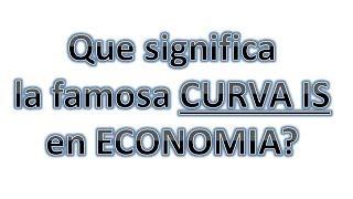 Que significa la Curva IS en Economia