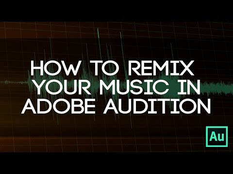 How To Remix Your Music  Use Adobe Audition To Remix Your Music For Your Project!