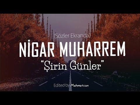 Nigar Muharrem-Sirin Gunler-2018 [Sözleriyle Birlikte]