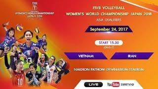 Vietnam vs Iran | FIVB Women's WCH Japan 2018 Asia qualifier | 15.30 Sep 24, 2017