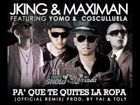 Pa Que Te Quites La Ropa Remix - J-king y Maximan ft. Yomo y Cosculluela