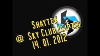 Shaytek @Sky Club Leipzig / 14.01.2012