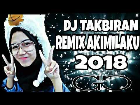 DJ TAKBIRAN REMIX AKIMILAKU 2018 [GADIS CANTIK]
