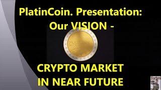 PlatinCoin. Платинкоин. Presentation Our VISION - CRYPTO MARKET IN NEAR FUTURE