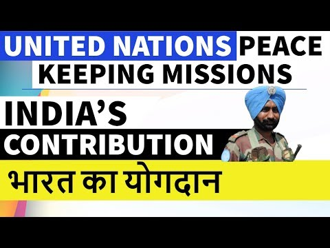 India's Contribution in UN Peace Keeping Missions - भारत का योगदान -What are Peace Keeping Missions?
