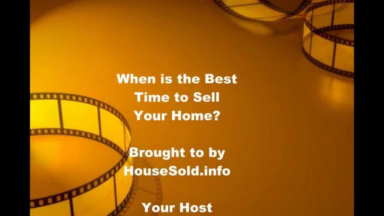 best time to sell a house when is the best time to sell a home 30462