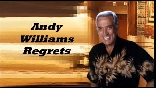 Andy Williams........Regrets.
