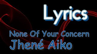Jhené Aiko - None Of Your Concern (Official Lyrics)