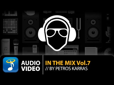 In The Mix Vol. 7 BY Petros Karras (Official Audio Video HQ)