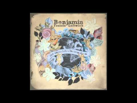 'Last Smoke Before The Snowstorm' - Benjamin Francis Leftwich