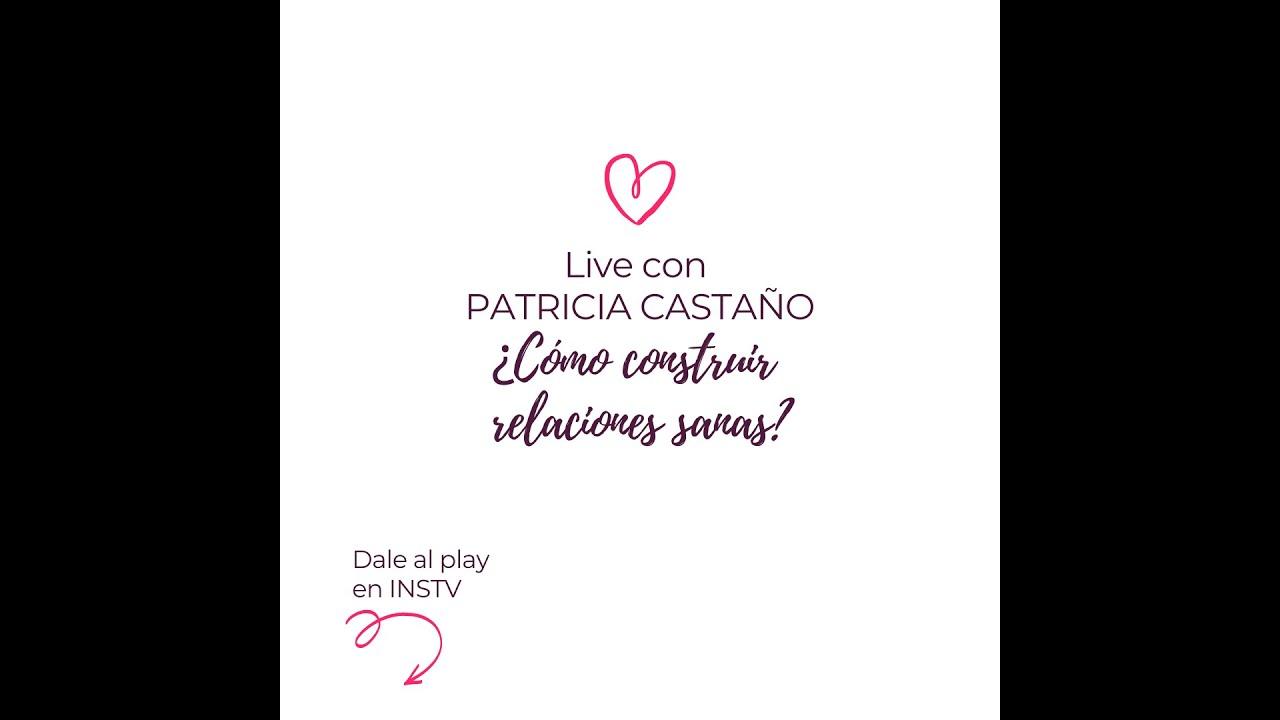 ¿COMO CONSTRUIR VINCULOS SANOS? Live con Patricia Castaño