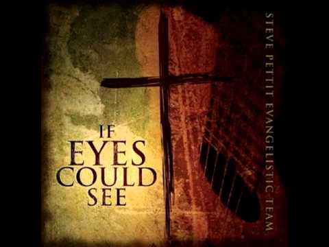 02 - O Wondrous Love - If Eyes Could See - Steve Pettit Evangelistic Team
