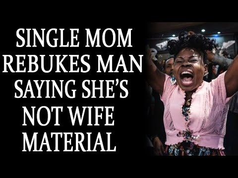 Single Mom Rebukes Man for Saying She's Not Wife Material