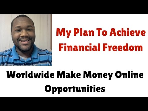 My Plan To Achieve Financial Freedom | Worldwide Make Money Online Opportunities