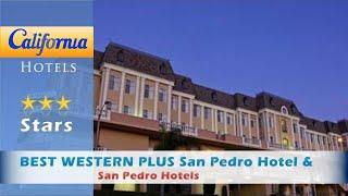 BEST WESTERN PLUS San Pedro Hotel & Suites, San Pedro Hotels - California